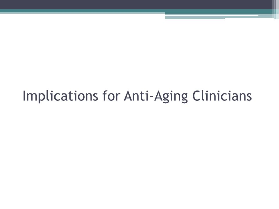 Implications for Anti-Aging Clinicians