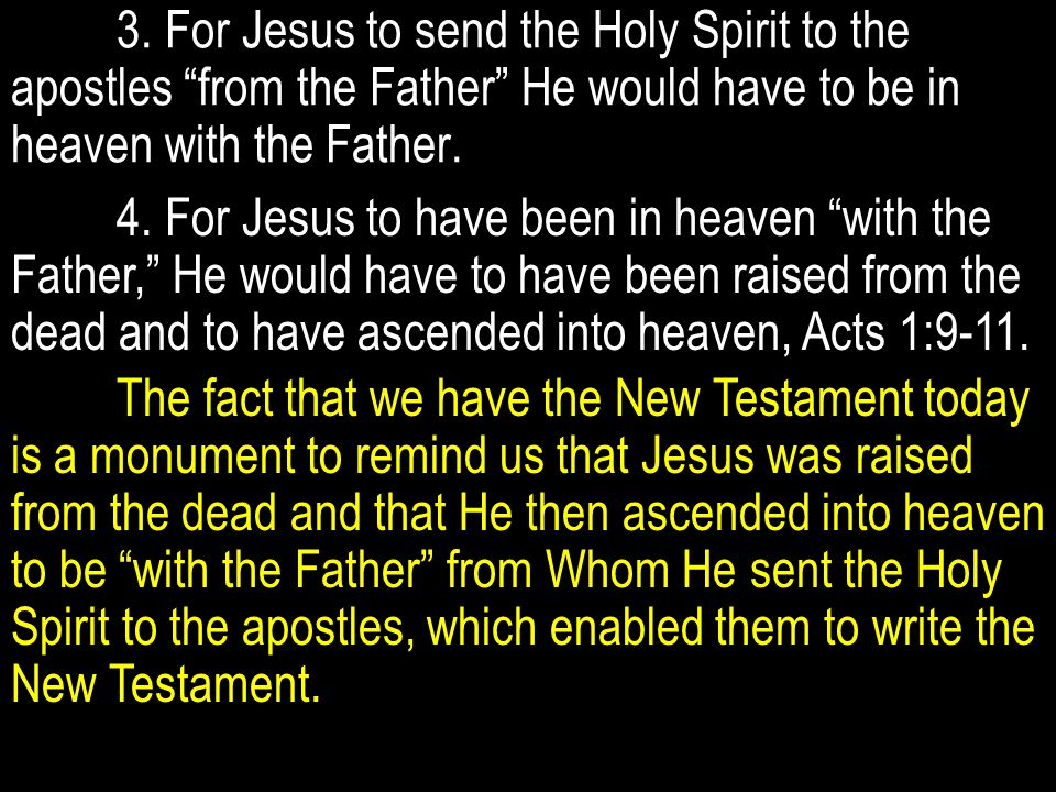 """3. For Jesus to send the Holy Spirit to the apostles """"from the Father"""" He would have to be in heaven with the Father. 4. For Jesus to have been in hea"""
