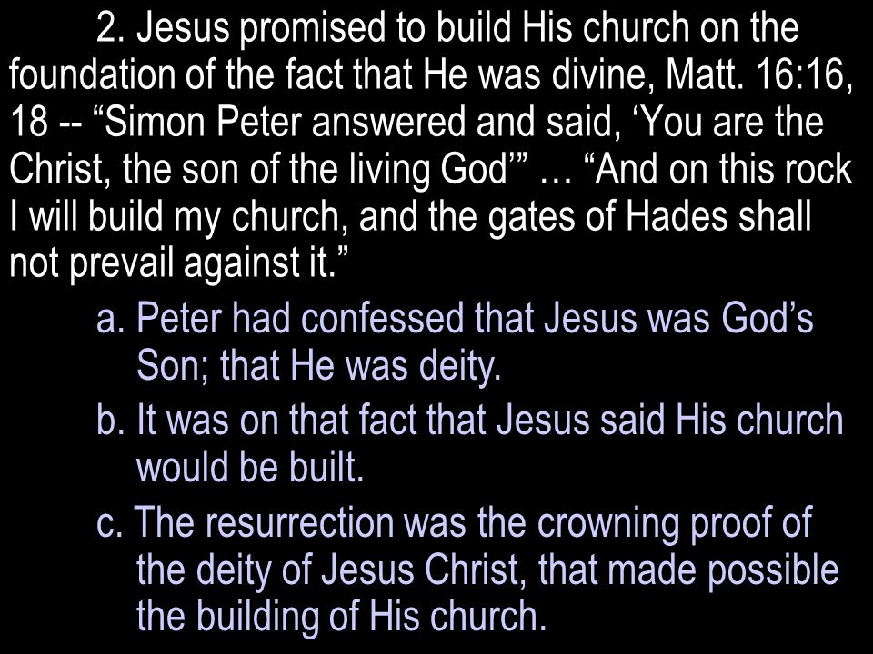 2. Jesus promised to build His church on the foundation of the fact that He was divine, Matt.