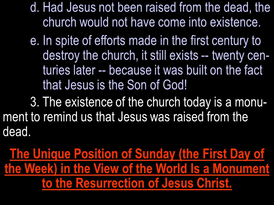 d. Had Jesus not been raised from the dead, the church would not have come into existence.