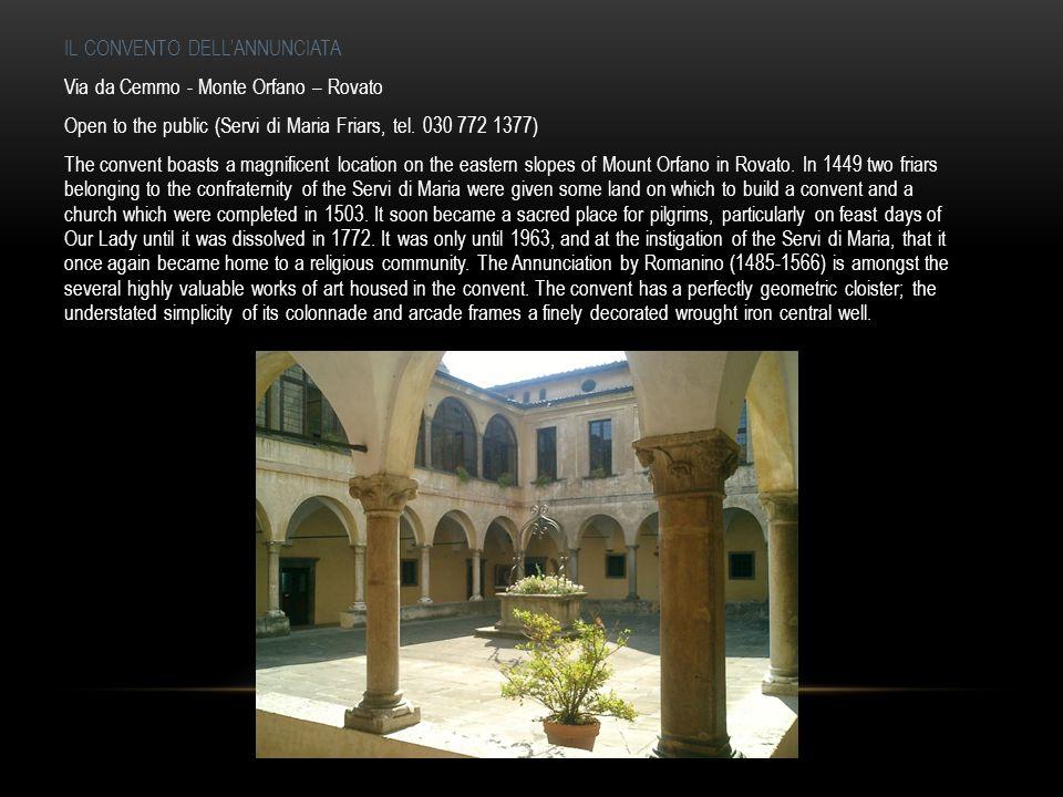 IL CONVENTO DELL'ANNUNCIATA Via da Cemmo - Monte Orfano – Rovato Open to the public (Servi di Maria Friars, tel.