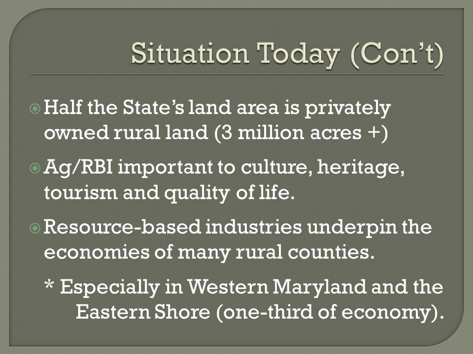  Half the State's land area is privately owned rural land (3 million acres +)  Ag/RBI important to culture, heritage, tourism and quality of life. 