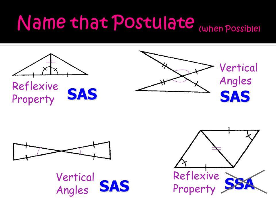 SAS SAS SAS Reflexive Property Vertical Angles Reflexive Property SSA