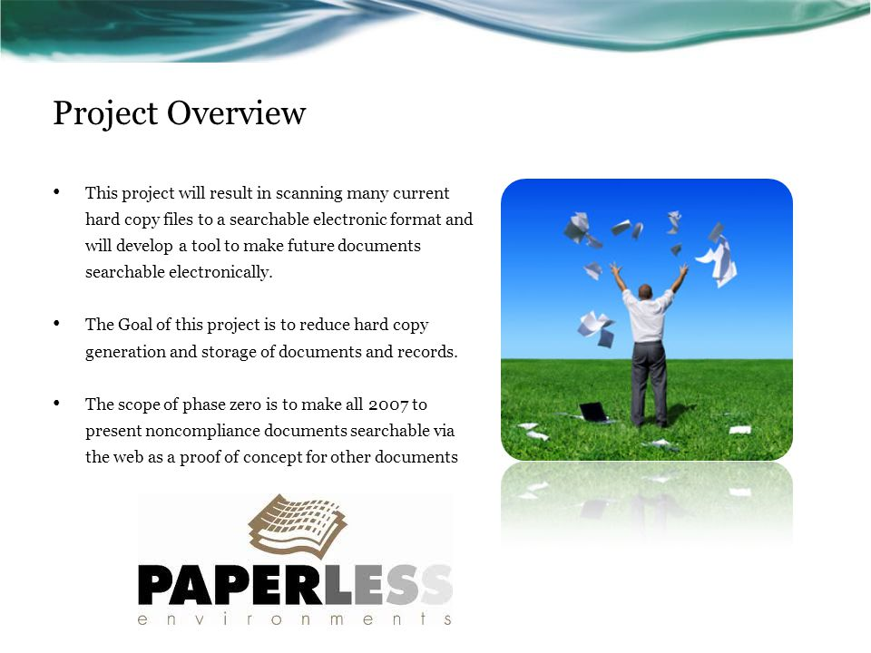 Project Overview This project will result in scanning many current hard copy files to a searchable electronic format and will develop a tool to make future documents searchable electronically.
