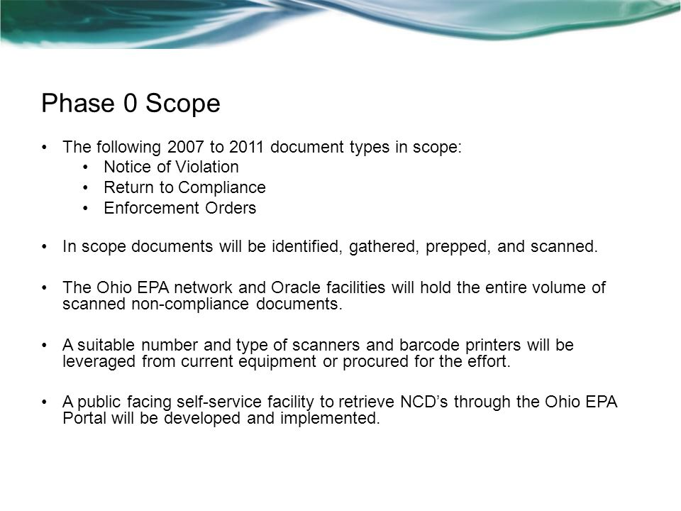 Phase 0 Scope The following 2007 to 2011 document types in scope: Notice of Violation Return to Compliance Enforcement Orders In scope documents will be identified, gathered, prepped, and scanned.