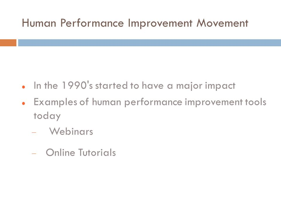 Human Performance Improvement Movement In the 1990 s started to have a major impact Examples of human performance improvement tools today  Webinars  Online Tutorials