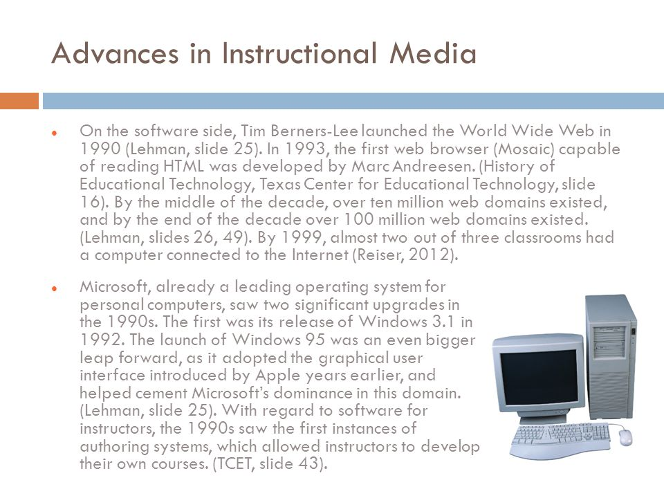 Advances in Instructional Media Microsoft, already a leading operating system for personal computers, saw two significant upgrades in the 1990s.
