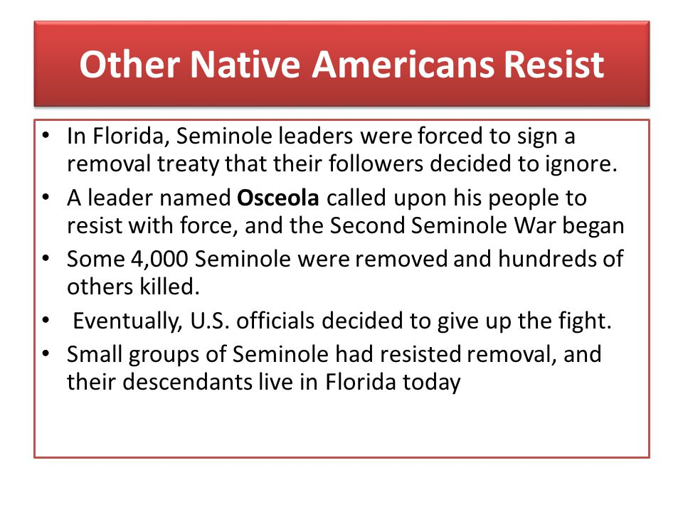 Other Native Americans Resist In Florida, Seminole leaders were forced to sign a removal treaty that their followers decided to ignore. A leader named