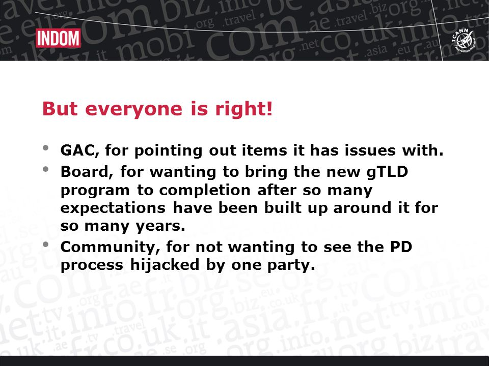 But everyone is right. GAC, for pointing out items it has issues with.
