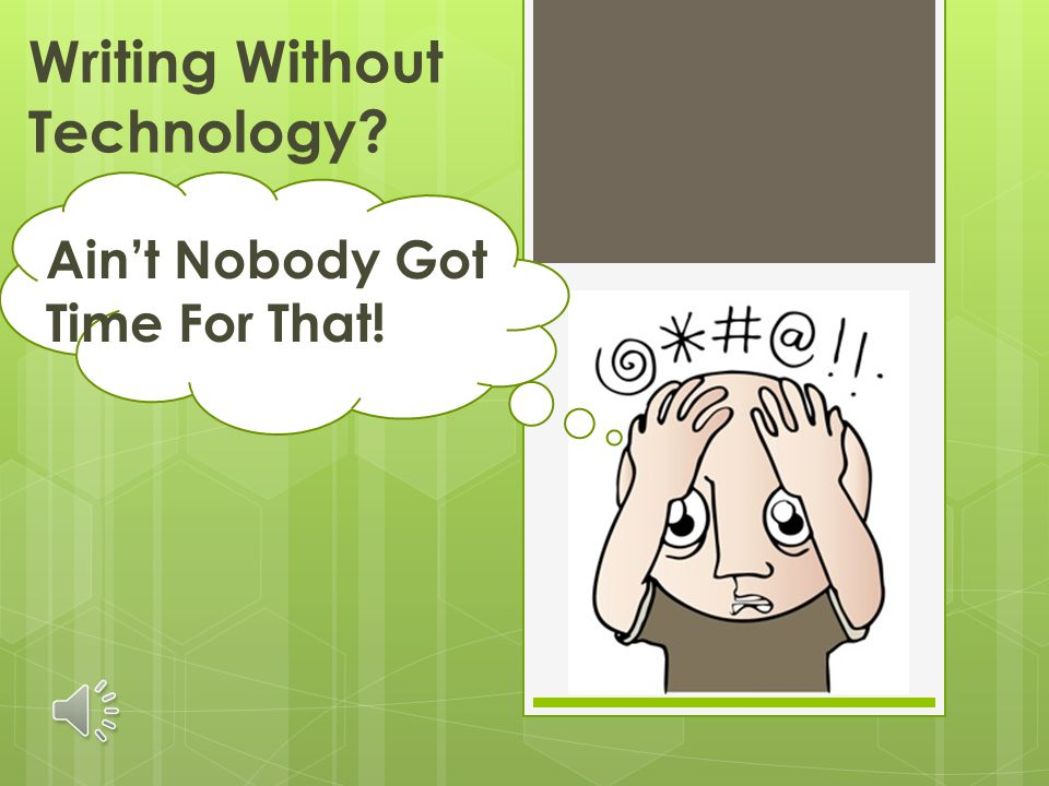 Ain't Nobody Got Time For That! Writing Without Technology?