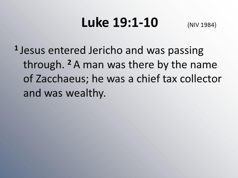 Luke 19:1-10 (NIV 1984) 1 Jesus entered Jericho and was passing through.