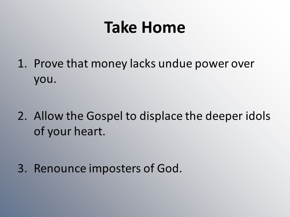Take Home 1.Prove that money lacks undue power over you.