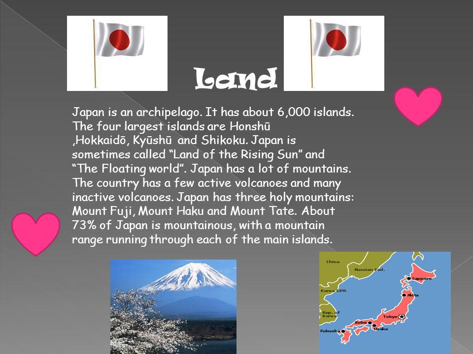 Japan is an archipelago. It has about 6,000 islands.