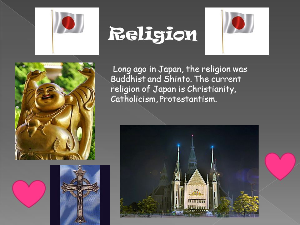 Religion Long ago in Japan, the religion was Buddhist and Shinto.