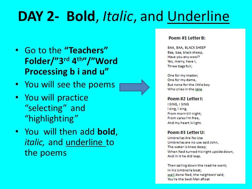 Bold, Italic, and Underline BOLD (poem #1)- bold each word that begins with B Italic (poem #2) Italic each word that begins with I Underline poem #3) Underline each word that begins with U