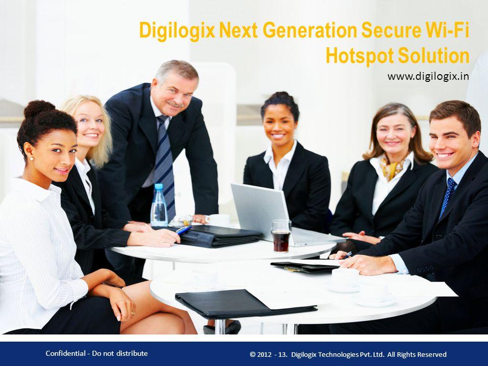 Digilogix Next Generation Secure Wi-Fi Hotspot Solution www.digilogix.in Confidential - Do not distribute © 2012 - 13. Digilogix Technologies Pvt. Ltd