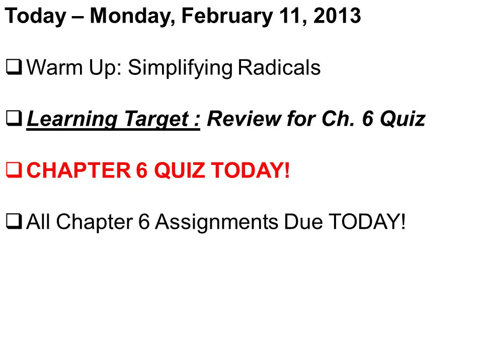 Today – Monday, February 11, 2013  Warm Up: Simplifying Radicals  Learning Target : Review for Ch.