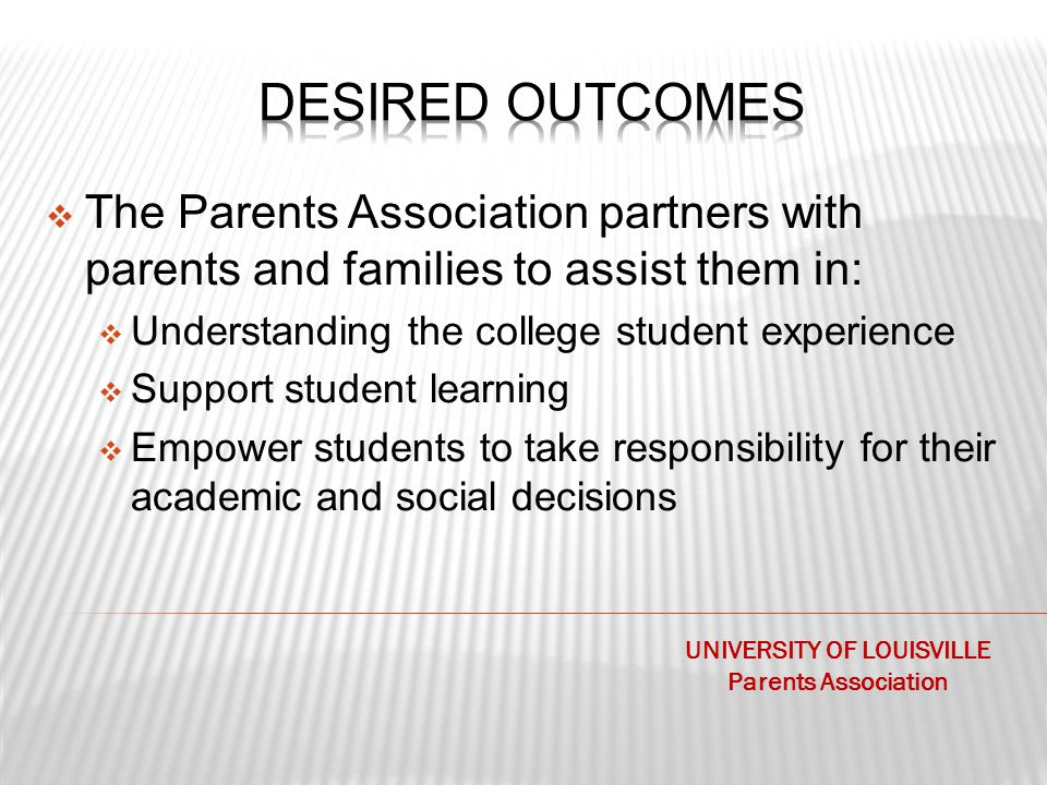  The Parents Association partners with parents and families to assist them in:  Understanding the college student experience  Support student learn