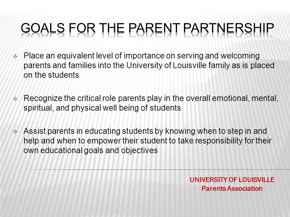  Place an equivalent level of importance on serving and welcoming parents and families into the University of Louisville family as is placed on the s