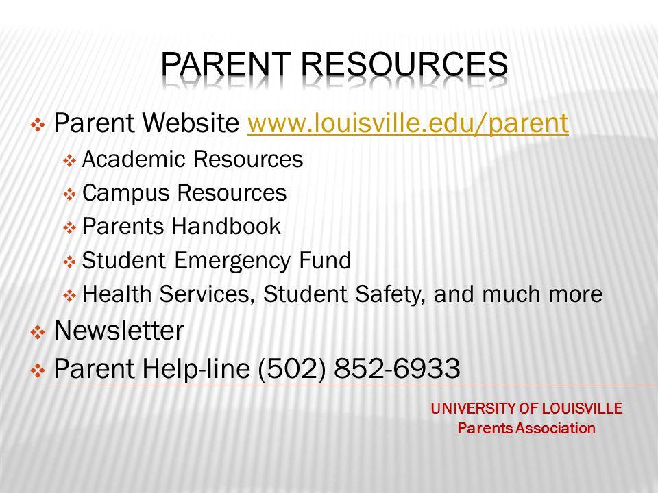  Parent Website www.louisville.edu/parentwww.louisville.edu/parent  Academic Resources  Campus Resources  Parents Handbook  Student Emergency Fund  Health Services, Student Safety, and much more  Newsletter  Parent Help-line (502) 852-6933 UNIVERSITY OF LOUISVILLE Parents Association