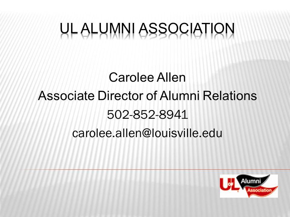 Carolee Allen Associate Director of Alumni Relations 502-852-8941 carolee.allen@louisville.edu