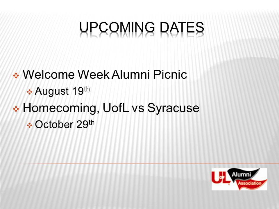 Welcome Week Alumni Picnic  August 19 th  Homecoming, UofL vs Syracuse  October 29 th