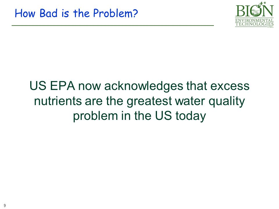 US EPA now acknowledges that excess nutrients are the greatest water quality problem in the US today How Bad is the Problem.