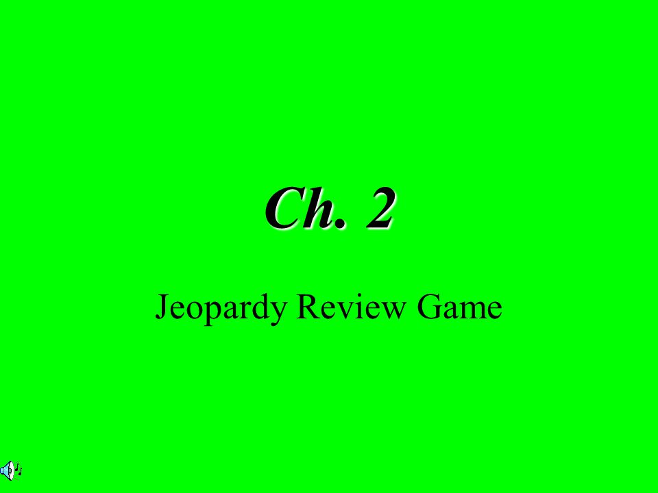 Ch. 2 Jeopardy Review Game