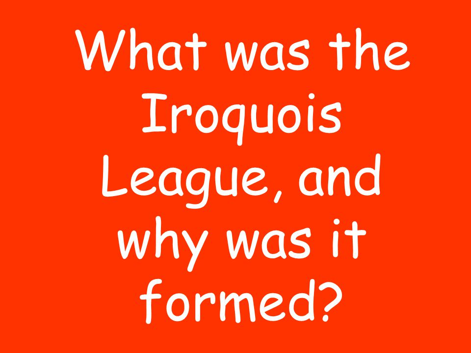 What was the Iroquois League, and why was it formed?