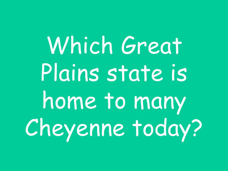 Which Great Plains state is home to many Cheyenne today?