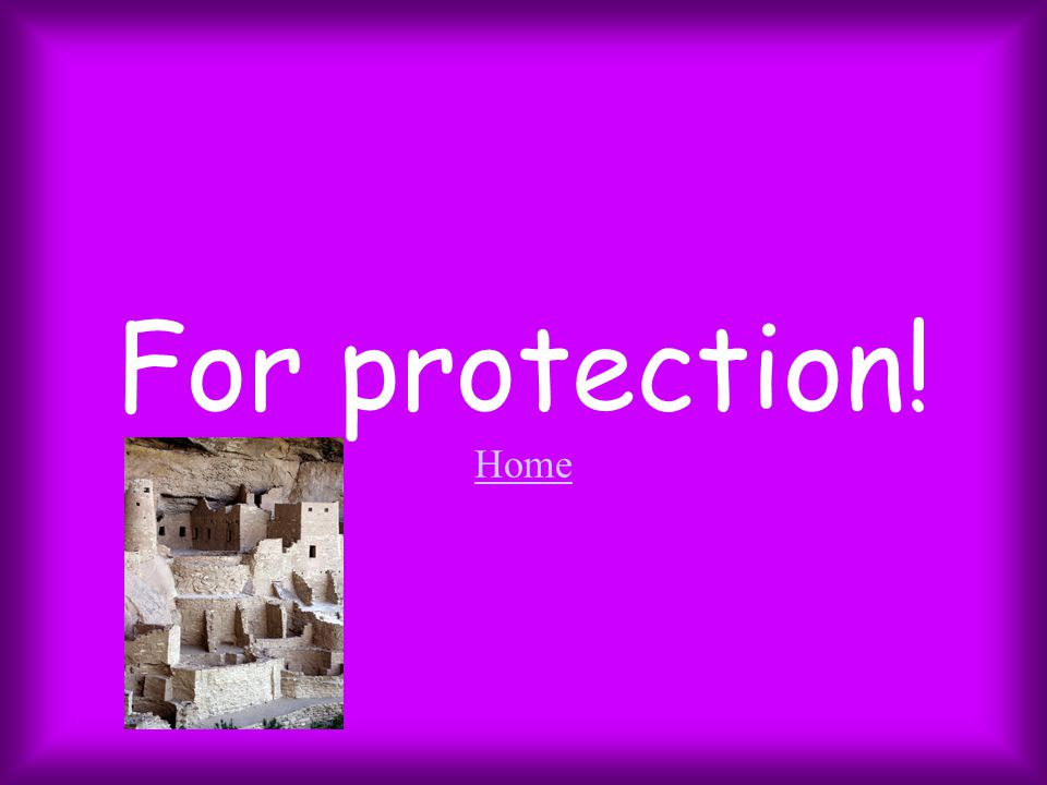For protection! Home Home