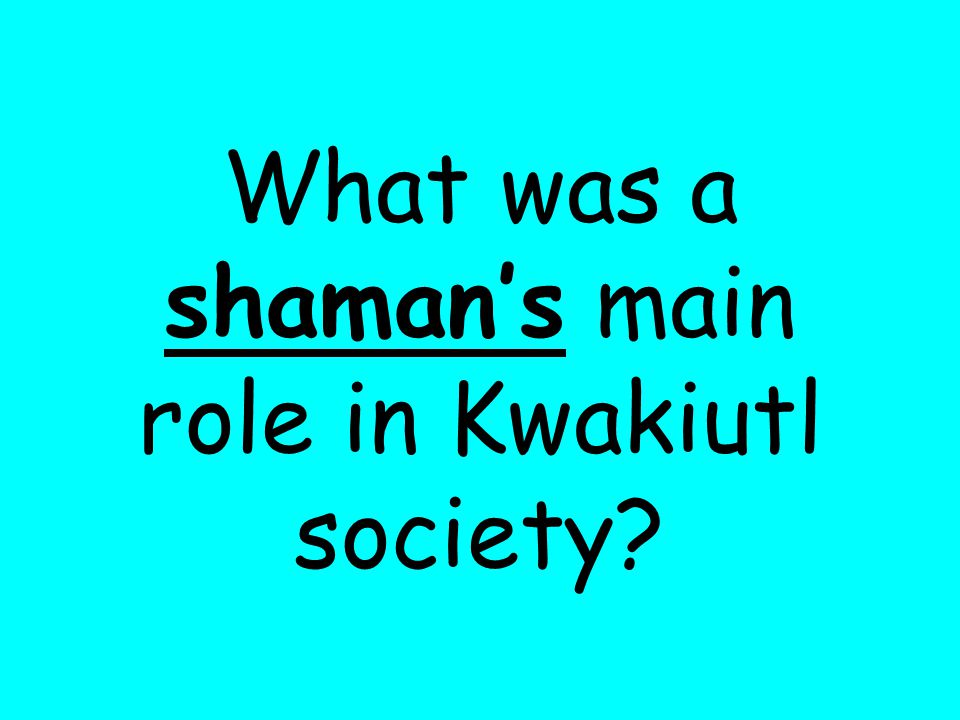 What was a shaman's main role in Kwakiutl society?