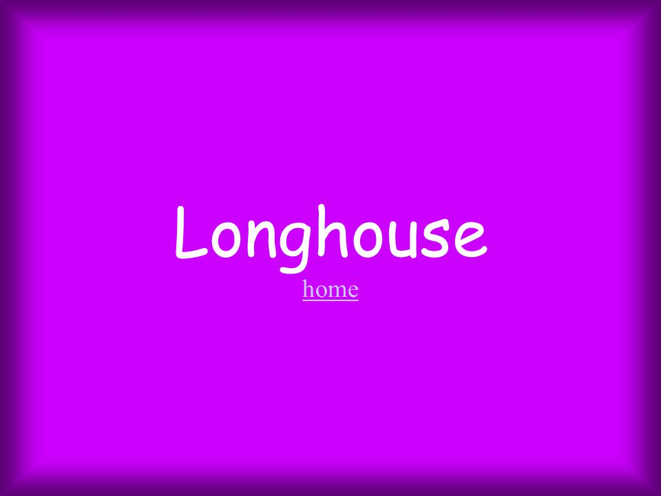 Longhouse home home