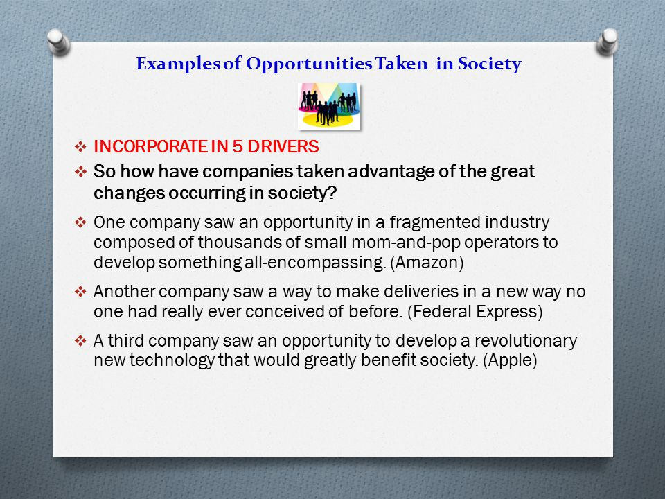  INCORPORATE IN 5 DRIVERS  So how have companies taken advantage of the great changes occurring in society?  One company saw an opportunity in a fr