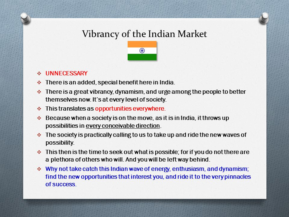 Vibrancy of the Indian Market  UNNECESSARY  There is an added, special benefit here in India.