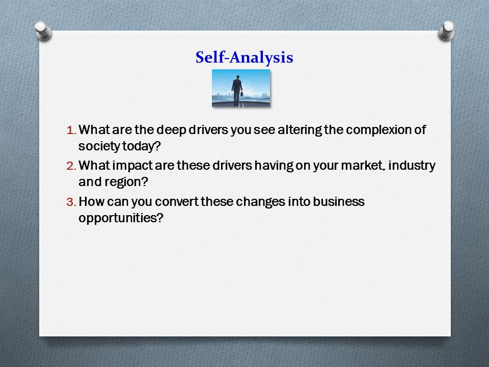 Self-Analysis 1. What are the deep drivers you see altering the complexion of society today.
