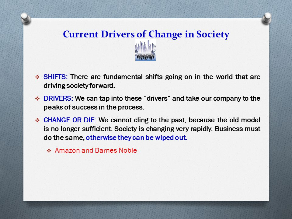 Current Drivers of Change in Society  SHIFTS: There are fundamental shifts going on in the world that are driving society forward.