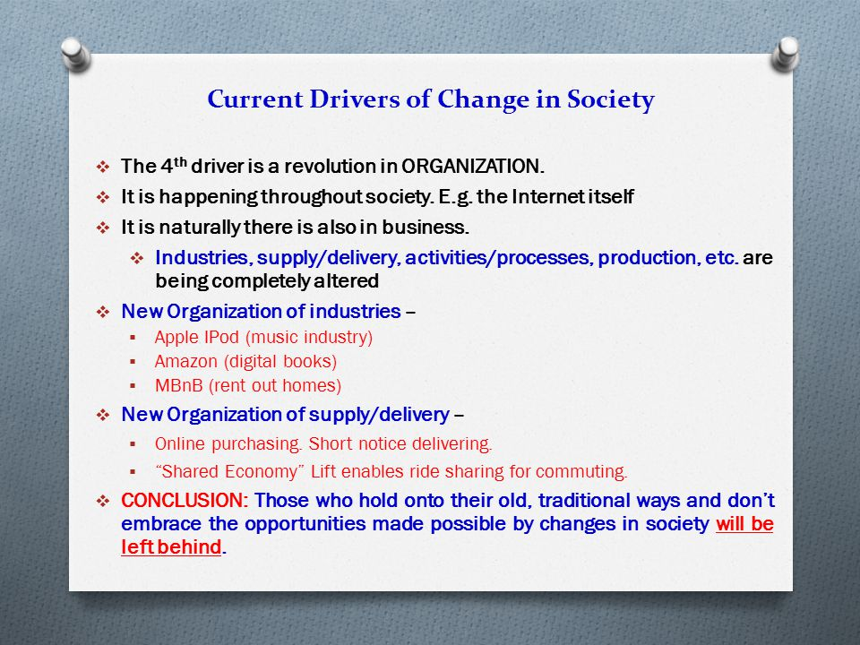Current Drivers of Change in Society  The 4 th driver is a revolution in ORGANIZATION.  It is happening throughout society. E.g. the Internet itself