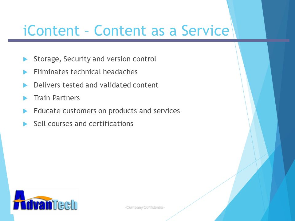 -Company Confidential- iContent – Content as a Service  Storage, Security and version control  Eliminates technical headaches  Delivers tested and