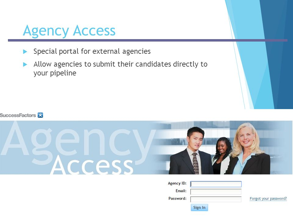 -Company Confidential- Agency Access  Special portal for external agencies  Allow agencies to submit their candidates directly to your pipeline
