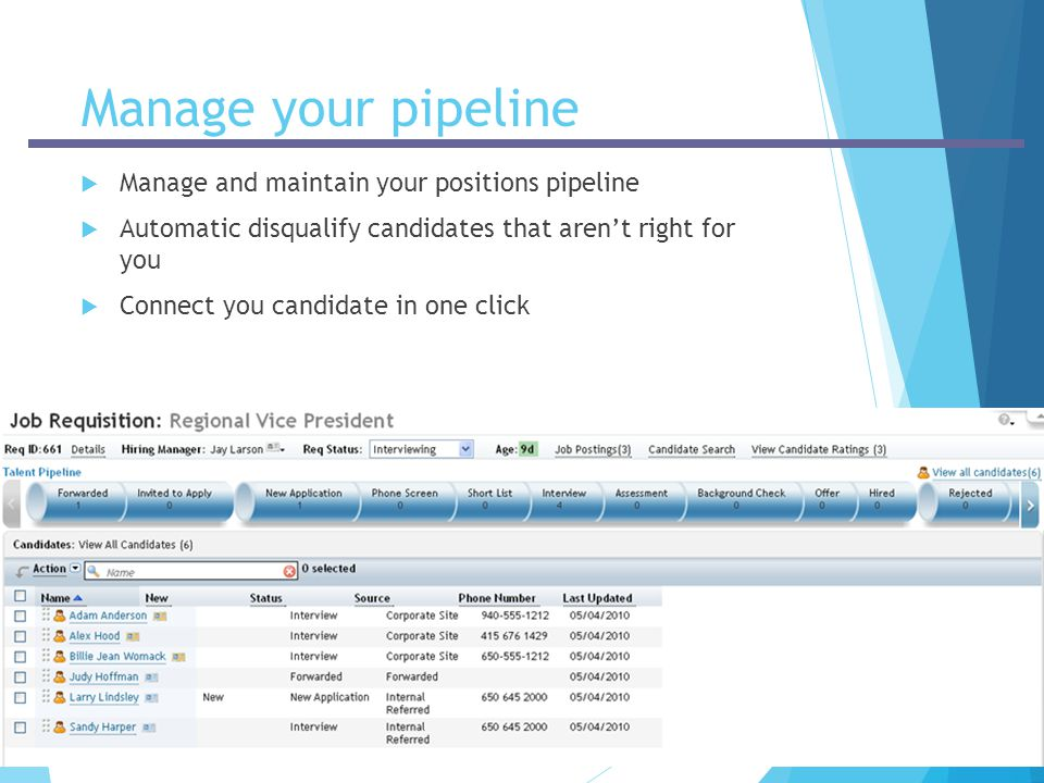 -Company Confidential- Manage your pipeline  Manage and maintain your positions pipeline  Automatic disqualify candidates that aren't right for you