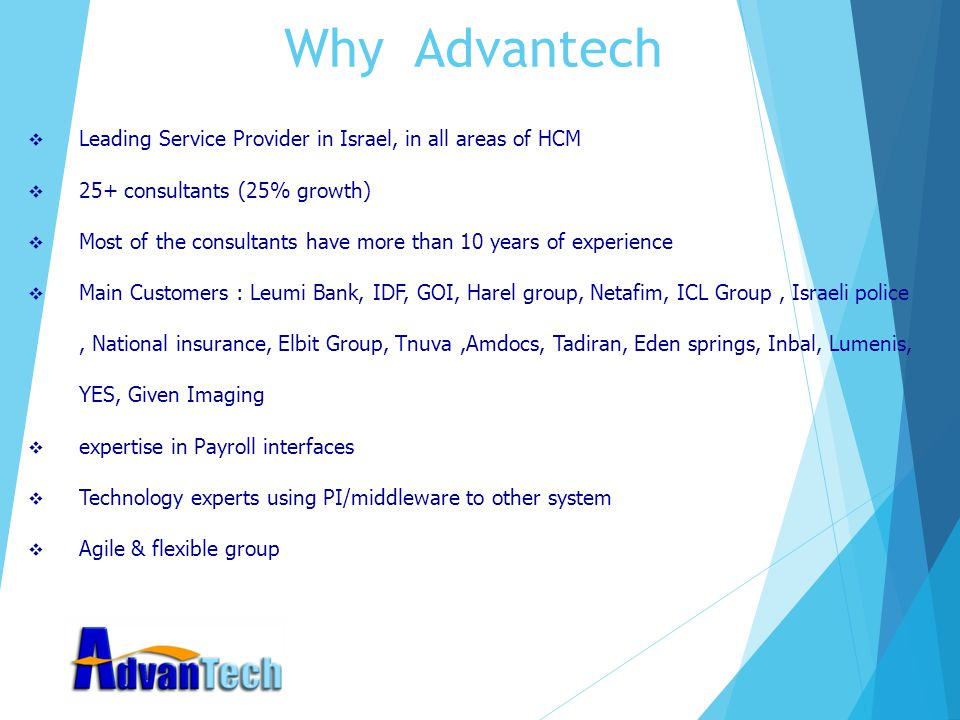 Why Advantech  Leading Service Provider in Israel, in all areas of HCM  25+ consultants (25% growth)  Most of the consultants have more than 10 yea