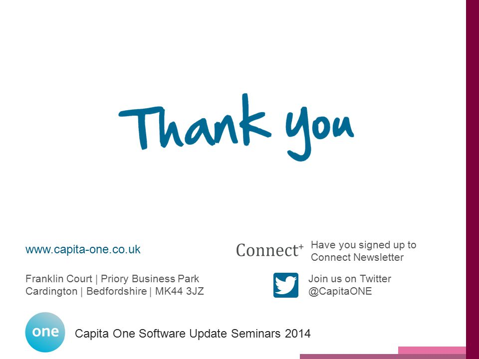 Capita One National User Group 2014 Capita One Software Update Seminars 2014 Have you signed up to Connect Newsletter Join us on Twitter @CapitaONE ww