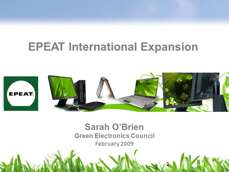 Sarah O'Brien Green Electronics Council February 2009 EPEAT International Expansion 1