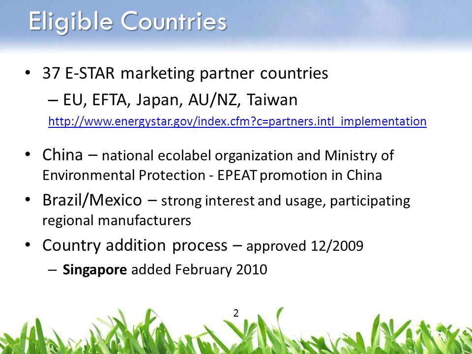 Eligible Countries 37 E-STAR marketing partner countries – EU, EFTA, Japan, AU/NZ, Taiwan http://www.energystar.gov/index.cfm?c=partners.intl_implemen
