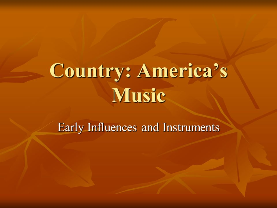 Country: America's Music Early Influences and Instruments