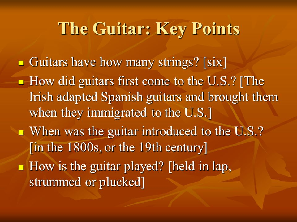 The Guitar: Key Points Guitars have how many strings.