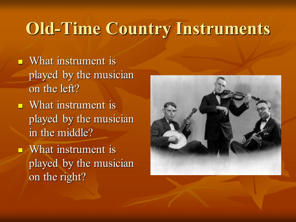Old-Time Country Instruments What instrument is played by the musician on the left.