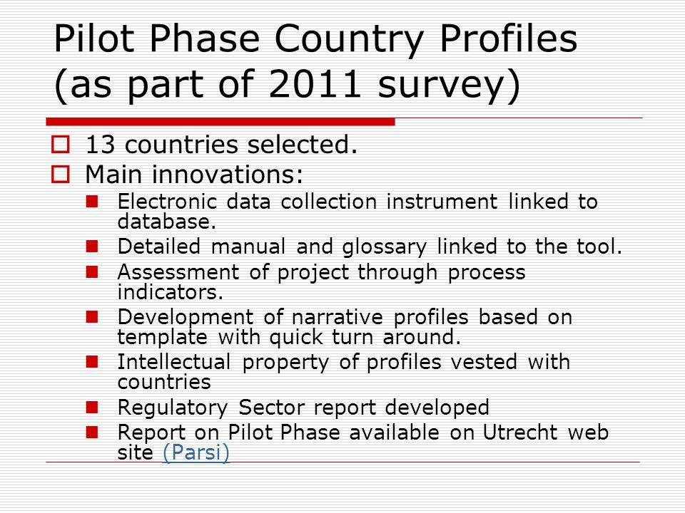 Pilot Phase Country Profiles (as part of 2011 survey)  13 countries selected.