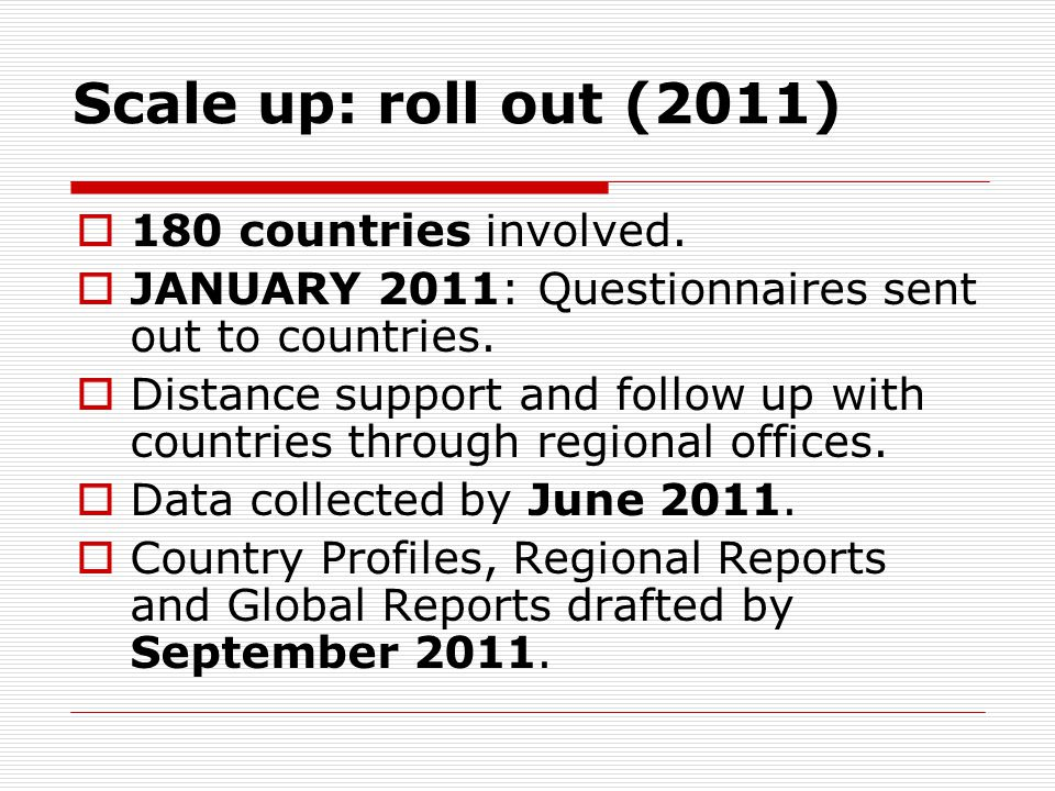 Scale up: roll out (2011)  180 countries involved.